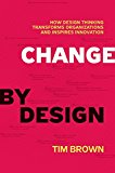 Book Cover Change by Design: How Design Thinking Transforms Organizations and Inspires Innovation