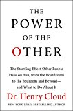 Book Cover The Power of the Other: The startling effect other people have on you, from the boardroom to the bedroom and beyond-and what to do about it