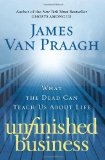 Book Cover Unfinished Business: What the Dead Can Teach Us About Life