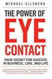 Book Cover The Power of Eye Contact: Your Secret for Success in Business, Love, and Life
