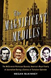 Book Cover The Magnificent Medills: America's Royal Family of Journalism During a Century of Turbulent Splendor