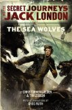 Book Cover The Secret Journeys of Jack London, Book Two: The Sea Wolves