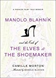 Book Cover Manolo Blahnik and the Tale of the Elves and the Shoemaker: A Fashion Fairy Tale Memoir