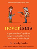 Book Cover Neverisms: A Quotation Lover's Guide to Things You Should Never Do, Never Say, or Never Forget