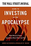 Book Cover The Wall Street Journal Guide to Investing in the Apocalypse: Make Money by Seeing Opportunity Where Others See Peril (Wall Street Journal Guides)