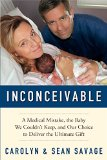 Book Cover Inconceivable: A Medical Mistake, the Baby We Couldn't Keep, and Our Choice to Deliver the Ultimate Gift