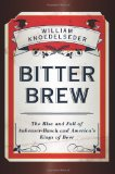 Book Cover Bitter Brew: The Rise and Fall of Anheuser-Busch and America's Kings of Beer