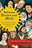 Book Cover Between Heaven and Mirth: Why Joy, Humor, and Laughter Are at the Heart of the Spiritual Life