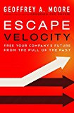 Book Cover Escape Velocity: Free Your Company's Future from the Pull of the Past
