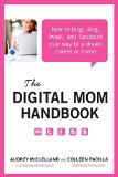 Book Cover The Digital Mom Handbook: How to Blog, Vlog, Tweet, and Facebook Your Way to a Dream Career at Home