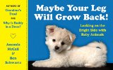 Book Cover Maybe Your Leg Will Grow Back!: Looking on the Bright Side with Baby Animals