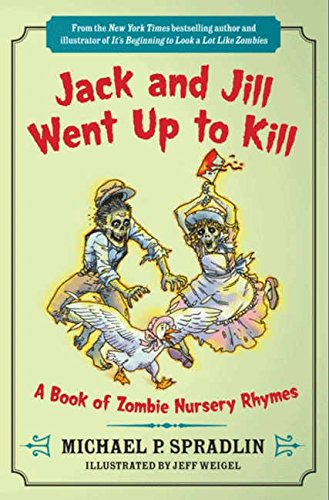 Book Cover Jack and Jill Went Up to Kill: A Book of Zombie Nursery Rhymes