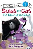 Book Cover Splat the Cat: The Name of the Game (I Can Read Level 1)