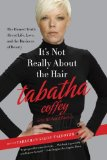Book Cover It's Not Really About the Hair: The Honest Truth About Life, Love, and the Business of Beauty