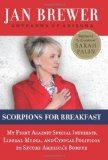 Book Cover Scorpions for Breakfast: My Fight Against Special Interests, Liberal Media, and Cynical Politicos to Secure America's Border