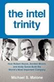 Book Cover The Intel Trinity: How Robert Noyce, Gordon Moore, and Andy Grove Built the World's Most Important Company