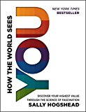Book Cover How the World Sees You: Discover Your Highest Value Through the Science of Fascination