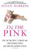 Book Cover In the Pink: How I Met the Perfect (Younger) Man, Survived Breast Cancer, and Found True Happiness After 40