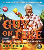 Book Cover Guy on Fire: 130 Recipes for Adventures in Outdoor Cooking