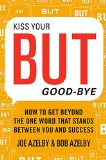 Book Cover Kiss Your BUT Good-Bye: How to Get Beyond the One Word That Stands Between You and Success