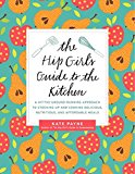 Book Cover The Hip Girl's Guide to the Kitchen: A Hit-the-Ground Running Approach to Stocking Up and Cooking Delicious, Nutritious, and Affordable Meals
