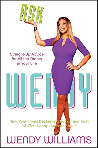 Book Cover Ask Wendy: Straight-Up Advice for All the Drama In Your Life