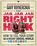 Book Cover Jab, Jab, Jab, Right Hook: How to Tell Your Story in a Noisy Social World