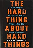 Book Cover The Hard Thing About Hard Things: Building a Business When There Are No Easy Answers