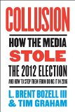 Book Cover Collusion: How the Media Stole the 2012 Election---and How to Stop Them from Doing It in 2016
