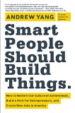 Book Cover Smart People Should Build Things: How to Restore Our Culture of Achievement, Build a Path for Entrepreneurs, and Create New Jobs in America