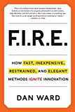 Book Cover FIRE: How Fast, Inexpensive, Restrained, and Elegant Methods Ignite Innovation