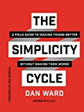 Book Cover The Simplicity Cycle: A Field Guide to Making Things Better Without Making Them Worse