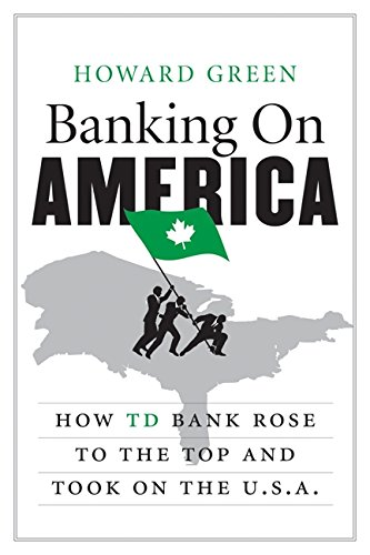 Book Cover Banking on America: How TD Bank Rose to the Top and Took on the U.S.A.