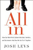 Book Cover All In: How Our Work-First Culture Fails Dads, Families, and Businesses--And How We Can Fix It Together