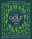 Book Cover The Golf Book: Twenty Years of the Players, Shots, and Moments That Changed the Game