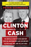 Book Cover Clinton Cash: The Untold Story of How and Why Foreign Governments and Businesses Helped Make Bill and Hillary Rich