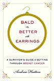 Book Cover Bald Is Better with Earrings: A Survivor's Guide to Getting Through Breast Cancer