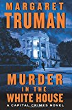 Book Cover Murder in the White House: A Capital Crimes Novel
