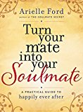 Book Cover Turn Your Mate into Your Soulmate: A Practical Guide to Happily Ever After
