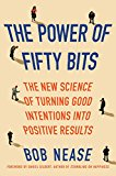 Book Cover The Power of Fifty Bits: The New Science of Turning Good Intentions into Positive Results