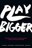 Book Cover Play Bigger: How Pirates, Dreamers, and Innovators Create and Dominate Markets