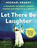 Book Cover Let There Be Laughter: A Treasury of Great Jewish Humor and What It All Means