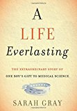 Book Cover A Life Everlasting: The Extraordinary Story of One Boy's Gift to Medical Science