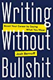 Book Cover Writing Without Bullshit: Boost Your Career by Saying What You Mean