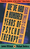 Book Cover We've Had a Hundred Years of Psychotherapy--And the World's Getting Worse