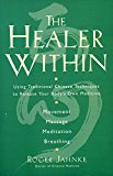 Book Cover The Healer Within: Using Traditional Chinese Techniques To Release Your Body's Own Medicine, Movement, Massage, Meditation, Breathing