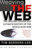 Book Cover Weaving the Web: The Original Design and Ultimate Destiny of the World Wide Web