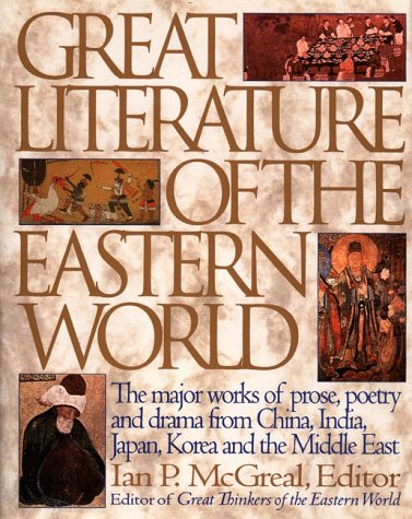 Book Cover Great Literature of the Eastern World: The Major Works of Prose, Poetry and Drama from China, India, Japan, Korea and the Middle East