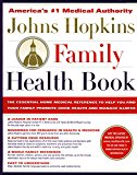 Book Cover The Johns Hopkins Family Health Book: The Essential Home Medical Reference to Help You and Your Family Promote Good Health and Manage Illness