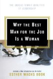Book Cover Why the Best Man for the Job Is A Woman: The Unique Female Qualities of Leadership